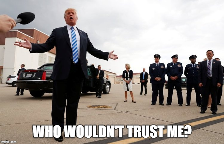 Trust Me | WHO WOULDN'T TRUST ME? | image tagged in donald trump,michael cohen,indictment,obstruction of justice | made w/ Imgflip meme maker
