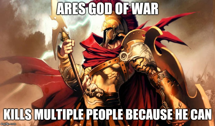 It is the truth | ARES GOD OF WAR KILLS MULTIPLE PEOPLE BECAUSE HE CAN | image tagged in scumbag steve | made w/ Imgflip meme maker