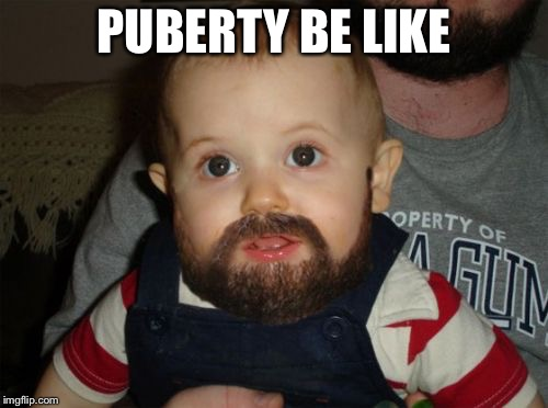 Beard Baby | PUBERTY BE LIKE | image tagged in memes,beard baby | made w/ Imgflip meme maker