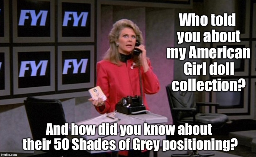 Ho Ho Ho! | . | image tagged in murphy brown,americsn girl dolls,50 shades of grey,doll positioning,funny memes | made w/ Imgflip meme maker