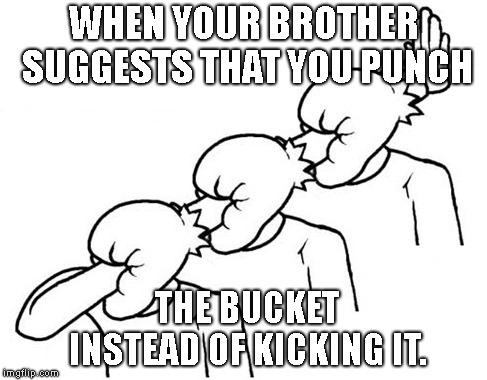 Three-handed face-palm | WHEN YOUR BROTHER SUGGESTS THAT YOU PUNCH THE BUCKET INSTEAD OF KICKING IT. | image tagged in face palm,three,hand,dumb | made w/ Imgflip meme maker