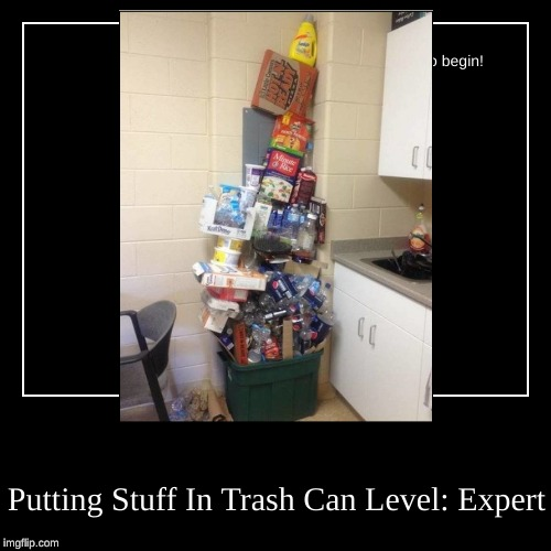 Putting Stuff In Trash Can Level: Expert | image tagged in funny,demotivationals | made w/ Imgflip demotivational maker