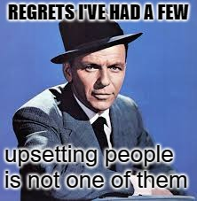 REGRETS I'VE HAD A FEW upsetting people is not one of them | made w/ Imgflip meme maker