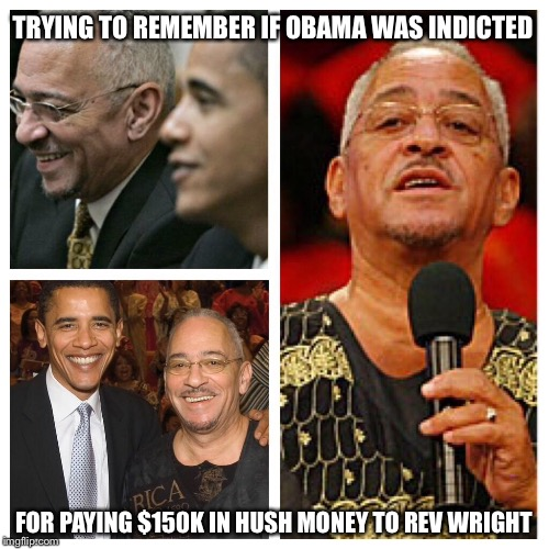 hmmm... | TRYING TO REMEMBER IF OBAMA WAS INDICTED FOR PAYING $150K IN HUSH MONEY TO REV WRIGHT | image tagged in obama,campaign,corruption,libtards | made w/ Imgflip meme maker
