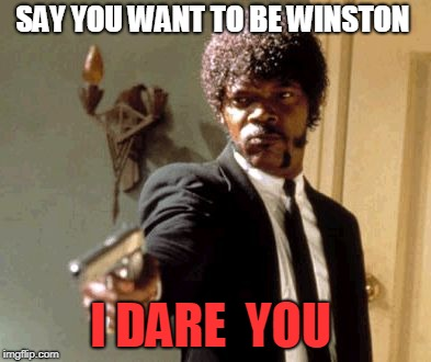 Say That Again I Dare You Meme | SAY YOU WANT TO BE WINSTON I DARE  YOU | image tagged in memes,say that again i dare you | made w/ Imgflip meme maker