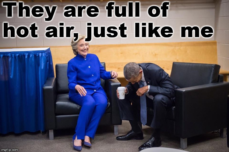 Hillary Obama Laugh | They are full of hot air, just like me | image tagged in hillary obama laugh | made w/ Imgflip meme maker