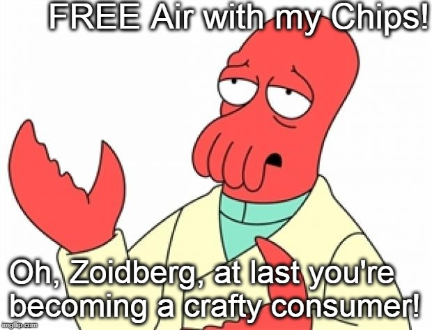 Why not Zoidberg | FREE Air with my Chips! Oh, Zoidberg, at last you're becoming a crafty consumer! | image tagged in why not zoidberg | made w/ Imgflip meme maker