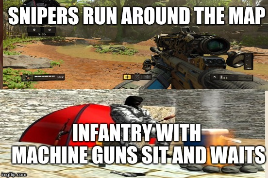 Snipers Be LikeCampers Be Like | SNIPERS RUN AROUND THE MAP INFANTRY WITH MACHINE GUNS SIT AND WAITS | image tagged in call of duty,camping,funny,cool,rage | made w/ Imgflip meme maker