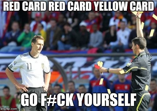 Asshole Ref Meme |  RED CARD RED CARD YELLOW CARD; GO F#CK YOURSELF | image tagged in memes,asshole ref | made w/ Imgflip meme maker
