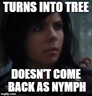 percy jackson | TURNS INTO TREE DOESN'T COME BACK AS NYMPH | image tagged in percy jackson | made w/ Imgflip meme maker