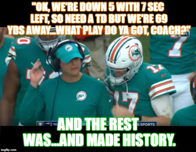 "The Miracle in Miami | ""OK, WE'RE DOWN 5 WITH 7 SEC LEFT, SO NEED A TD BUT WE'RE 69 YDS AWAY...WHAT PLAY DO YA GOT, COACH?"" AND THE REST WAS...AND MADE HISTORY. 