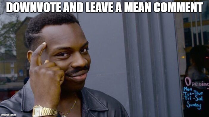 Roll Safe Think About It | DOWNVOTE AND LEAVE A MEAN COMMENT | image tagged in memes,roll safe think about it,downvote,comments,comment section | made w/ Imgflip meme maker