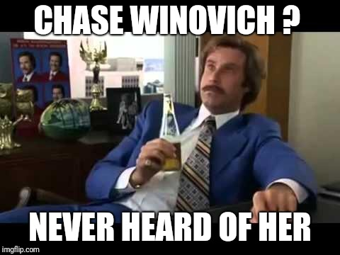 Well That Escalated Quickly | CHASE WINOVICH ? NEVER HEARD OF HER | image tagged in memes,well that escalated quickly,michigan sucks,michigan football | made w/ Imgflip meme maker