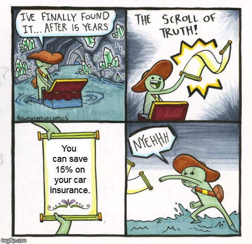 The Scroll Of Truth Meme | You can save 15% on your car insurance. | image tagged in memes,the scroll of truth | made w/ Imgflip meme maker