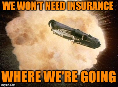 WE WON'T NEED INSURANCE WHERE WE'RE GOING | made w/ Imgflip meme maker