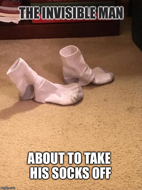 Hey!  Where'd he go? |  THE INVISIBLE MAN; ABOUT TO TAKE HIS SOCKS OFF | image tagged in the invisible man,socks,memes,funny | made w/ Imgflip meme maker