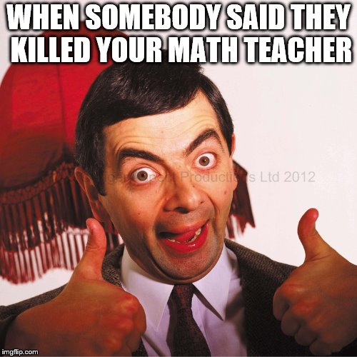 Image Tagged In Mr Bean Well Done Math School Funny Meme Imgflip