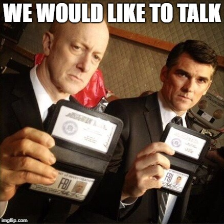 FBI | WE WOULD LIKE TO TALK | image tagged in fbi | made w/ Imgflip meme maker