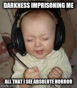 Metallica Baby | DARKNESS IMPRISONING ME ALL THAT I SEE ABSOLUTE HORROR | image tagged in music baby,metallica | made w/ Imgflip meme maker