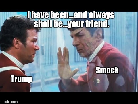 Search for Smock | I have been...and always shall be...your friend. Trump Smock | image tagged in political meme,political humor,star trek,donald trump is an idiot | made w/ Imgflip meme maker
