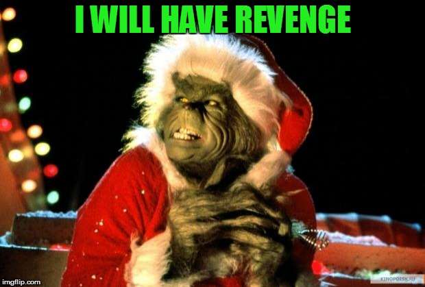 The Grinch | I WILL HAVE REVENGE | image tagged in the grinch | made w/ Imgflip meme maker