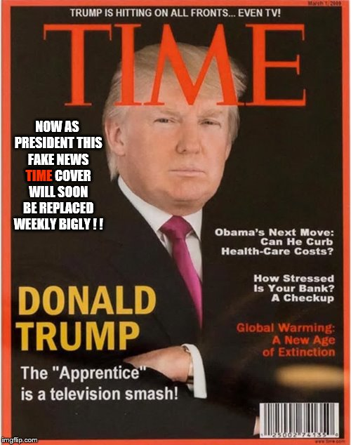 The latest Fake News trump Time Cover! BIGLY!! |  NOW AS PRESIDENT THIS FAKE NEWS TIME COVER WILL SOON BE REPLACED WEEKLY BIGLY ! ! TIME | image tagged in bigly,don the con,trump fake news,donald trump approves,time magazine person of the year,trump lies | made w/ Imgflip meme maker
