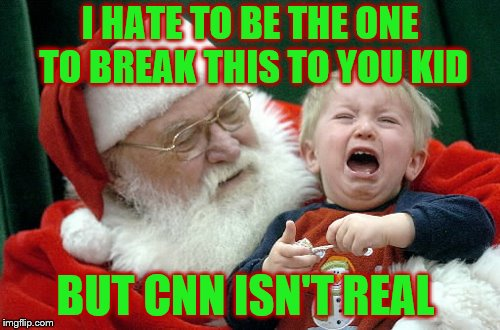 He loves dashing they're little hopes and dreams. | I HATE TO BE THE ONE TO BREAK THIS TO YOU KID BUT CNN ISN'T REAL | image tagged in memes,santa,cnn,crying boy,christmas,ho ho ho mwah ha ha | made w/ Imgflip meme maker