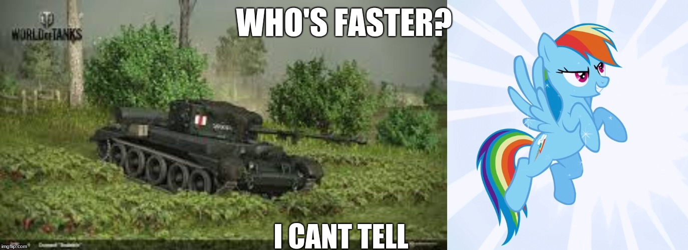Who's faster? | WHO'S FASTER? I CANT TELL | image tagged in funny,my little pony,world of tanks | made w/ Imgflip meme maker