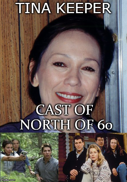 tina keeper | TINA KEEPER CAST OF NORTH OF 60 | image tagged in cast of north of 60,north of 60,meme,memes,canada,canada actor | made w/ Imgflip meme maker