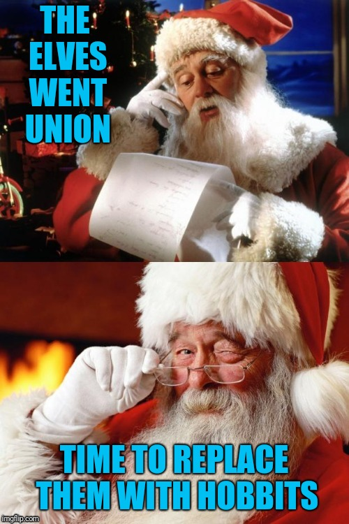 Hide The Pain Santa | THE ELVES WENT UNION TIME TO REPLACE THEM WITH HOBBITS | image tagged in hide the pain santa,elves,hobbits,lotr,union,christmas | made w/ Imgflip meme maker