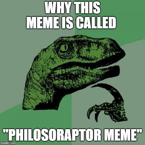 "Philosoraptor | WHY THIS MEME IS CALLED ""PHILOSORAPTOR MEME"" 