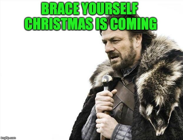 Brace Yourselves X is Coming Meme | BRACE YOURSELF CHRISTMAS IS COMING | image tagged in memes,brace yourselves x is coming | made w/ Imgflip meme maker