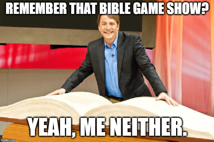 Spoiler Alert: Not Everyone Is christian. | REMEMBER THAT BIBLE GAME SHOW? YEAH, ME NEITHER. | image tagged in jeff foxworthy,bible,game show,christianity,church,ratings | made w/ Imgflip meme maker