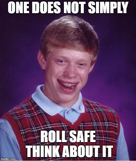 Bad Luck Brian meme mashup |  ONE DOES NOT SIMPLY; ROLL SAFE THINK ABOUT IT | image tagged in memes,bad luck brian,roll safe think about it,one does not simply | made w/ Imgflip meme maker