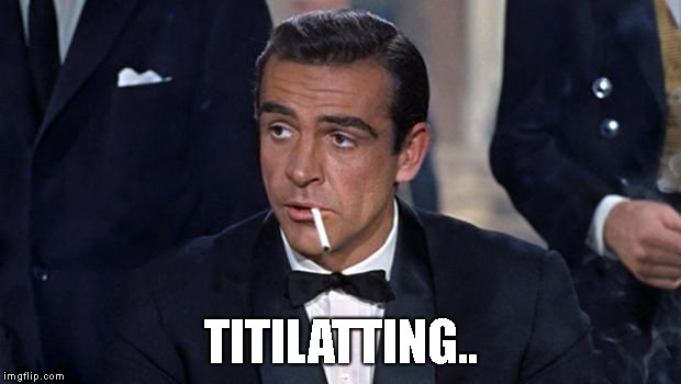 James Bond | TITILATTING.. | image tagged in james bond | made w/ Imgflip meme maker