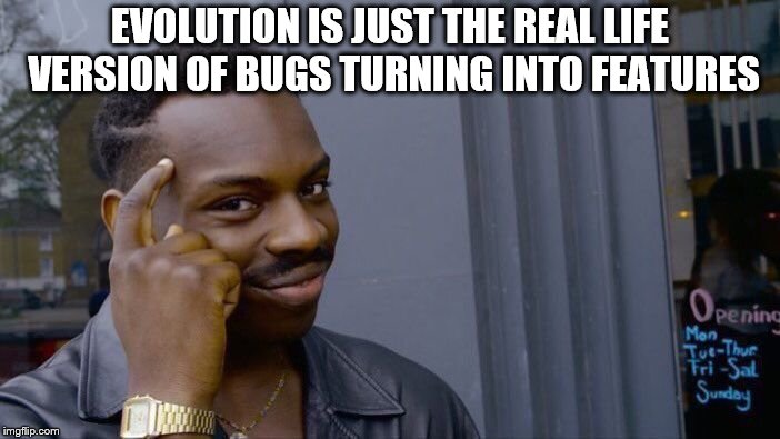Roll Safe Think About It | EVOLUTION IS JUST THE REAL LIFE VERSION OF BUGS TURNING INTO FEATURES | image tagged in memes,roll safe think about it,evolution,bugs,games,gaming | made w/ Imgflip meme maker