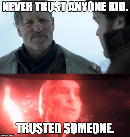 Never trust anyone | NEVER TRUST ANYONE KID. TRUSTED SOMEONE. | image tagged in star wars,han solo,trust issues | made w/ Imgflip meme maker