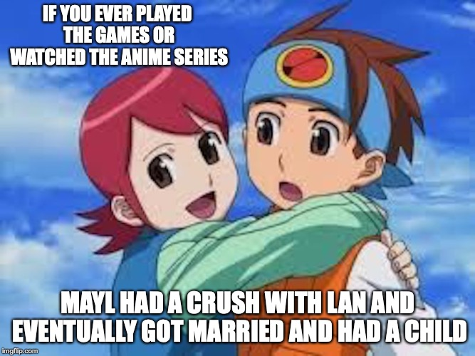 Mayl and Lan |  IF YOU EVER PLAYED THE GAMES OR WATCHED THE ANIME SERIES; MAYL HAD A CRUSH WITH LAN AND EVENTUALLY GOT MARRIED AND HAD A CHILD | image tagged in lan hikari,megaman nt warrior,memes,megaman | made w/ Imgflip meme maker