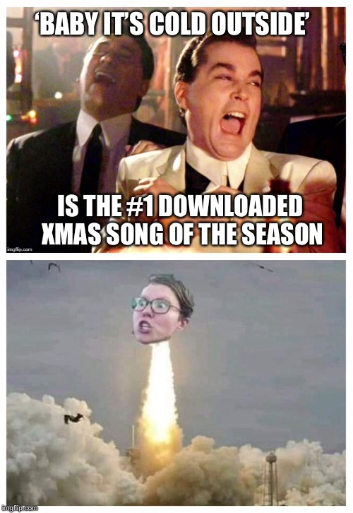 Does the left ever get tired of losing? |  'BABY IT'S COLD OUTSIDE'; IS THE #1 DOWNLOADED XMAS SONG OF THE SEASON | image tagged in christmas,itunes,libtards,triggered,politics | made w/ Imgflip meme maker