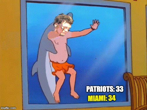 Eff Tom Brady and GO Sports! | PATRIOTS: 33 MIAMI: 34 | image tagged in miami dolphins,patriots,tom brady,cheater | made w/ Imgflip meme maker