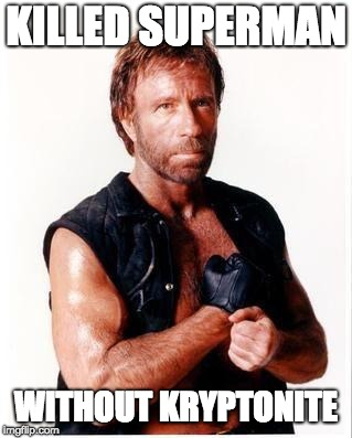 Chuck Norris Flex | KILLED SUPERMAN WITHOUT KRYPTONITE | image tagged in memes,chuck norris flex,chuck norris | made w/ Imgflip meme maker