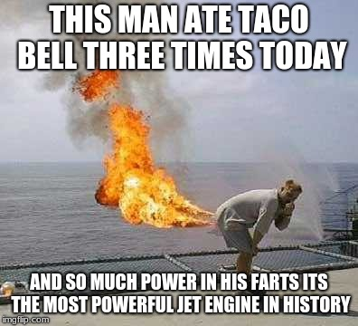 Darti Boy | THIS MAN ATE TACO BELL THREE TIMES TODAY AND SO MUCH POWER IN HIS FARTS ITS THE MOST POWERFUL JET ENGINE IN HISTORY | image tagged in memes,darti boy | made w/ Imgflip meme maker