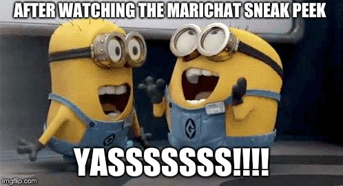 Excited Minions | AFTER WATCHING THE MARICHAT SNEAK PEEK YASSSSSSS!!!! | image tagged in memes,excited minions | made w/ Imgflip meme maker