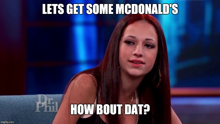 Catch me outside how bout dat |  LETS GET SOME MCDONALD'S; HOW BOUT DAT? | image tagged in catch me outside how bout dat | made w/ Imgflip meme maker