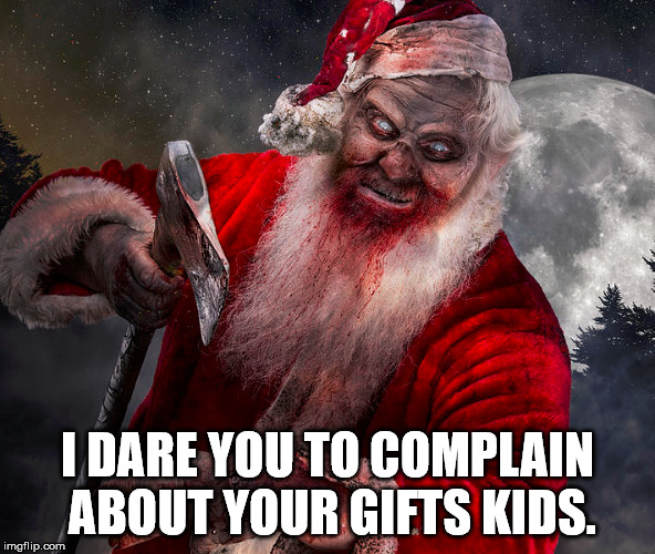 I DARE YOU TO COMPLAIN ABOUT YOUR GIFTS KIDS. | made w/ Imgflip meme maker
