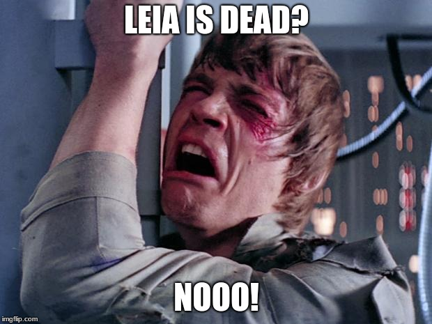 luke nooooo | LEIA IS DEAD? NOOO! | image tagged in luke nooooo | made w/ Imgflip meme maker