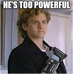 HE'S TOO POWERFUL | image tagged in power glove | made w/ Imgflip meme maker