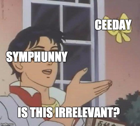 Is This A Pigeon | SYMPHUNNY CEEDAY IS THIS IRRELEVANT? | image tagged in memes,is this a pigeon | made w/ Imgflip meme maker
