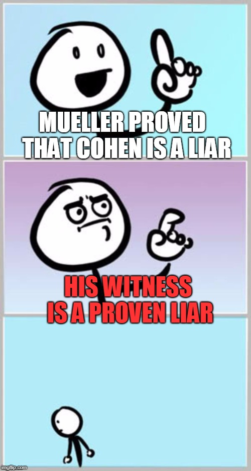 "Your honor, we would like to call a ""proven liar"" to the stand... oh wait... 
