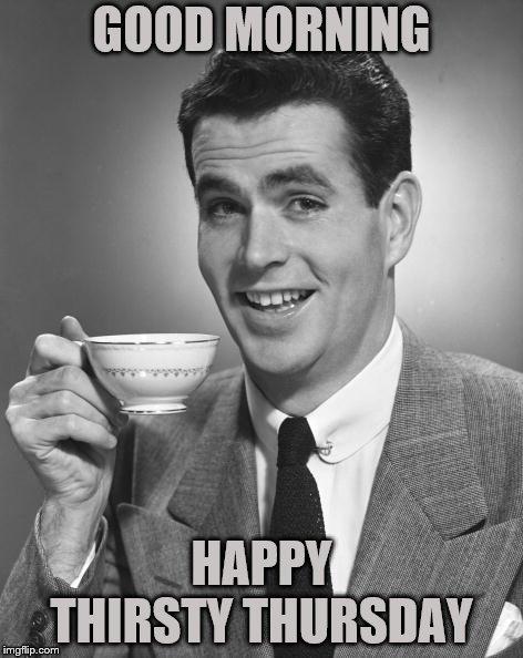 Happy Thirsty Thursday Memes Gifs Imgflip